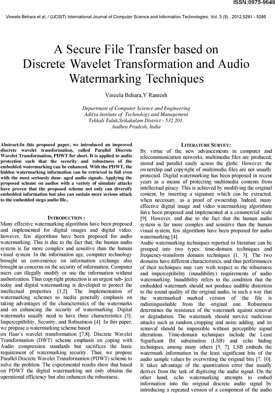 Andhra Pradesh, India Abstract:In this proposed paper, we introduced an improved discrete wavelet transformation, called Parallel Discrete Wavelet Transformation, PDWT for short.