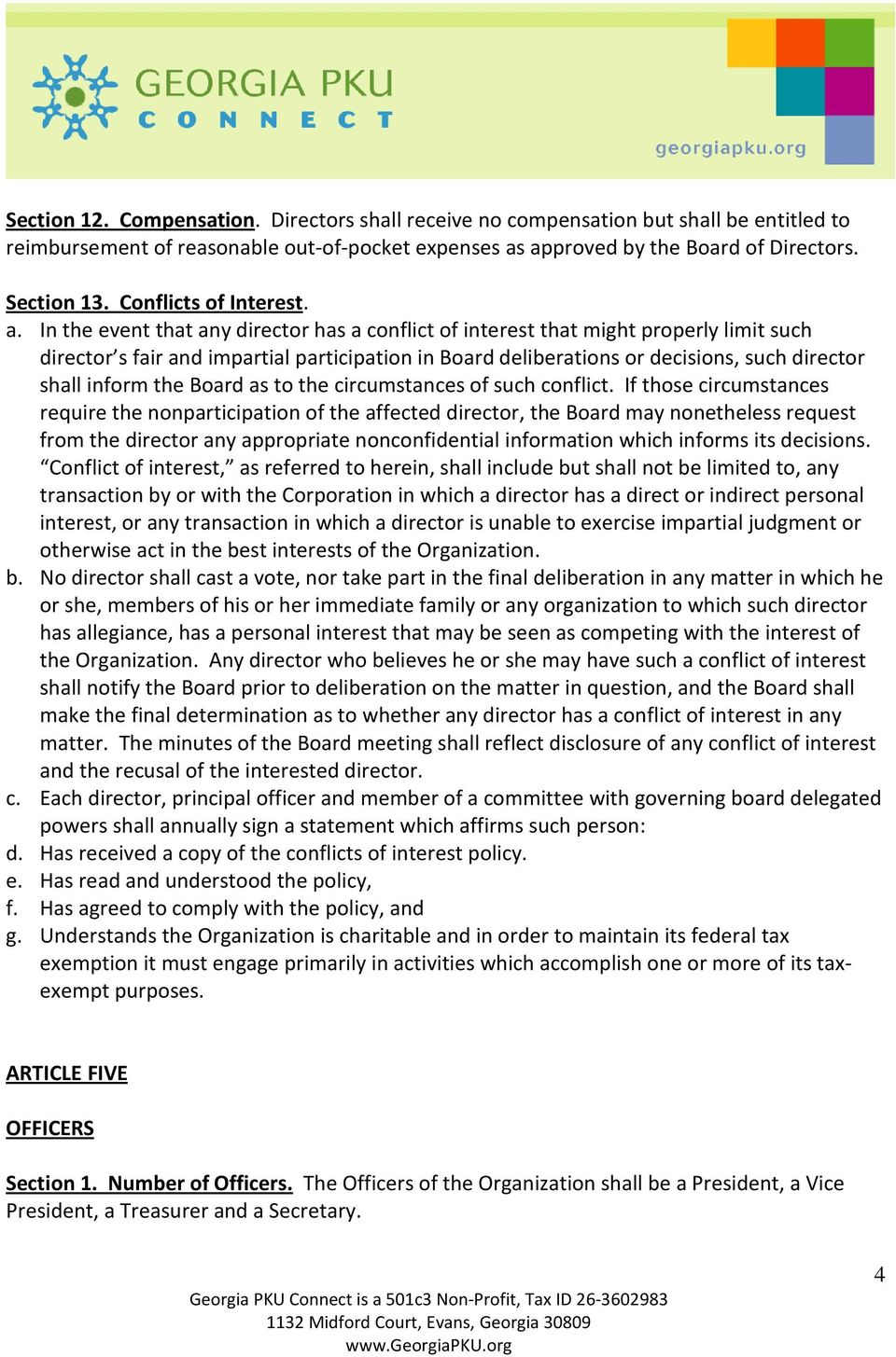 In the event that any director has a conflict of interest that might properly limit such director s fair and impartial participation in Board deliberations or decisions, such director shall inform