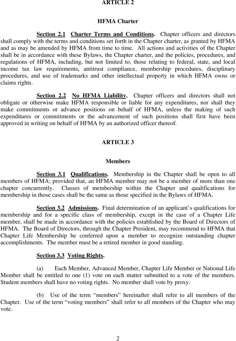 All actions and activities of the Chapter shall be in accordance with these Bylaws, the Chapter charter, and the policies, procedures, and regulations of HFMA, including, but not limited to, those