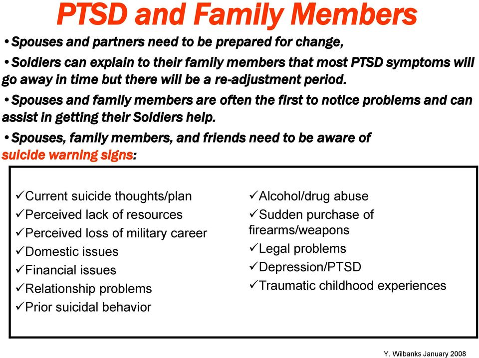 Spouses, family members, and friends need to be aware of suicide warning signs: Current suicide thoughts/plan Perceived lack of resources Perceived loss of military career