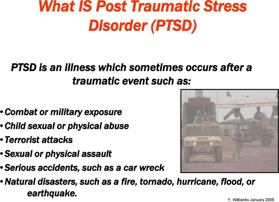 physical abuse Terrorist attacks Sexual or physical assault Serious accidents, such