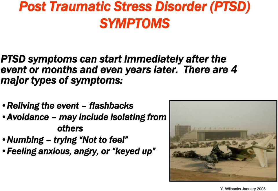 There are 4 major types of symptoms: Reliving the event flashbacks