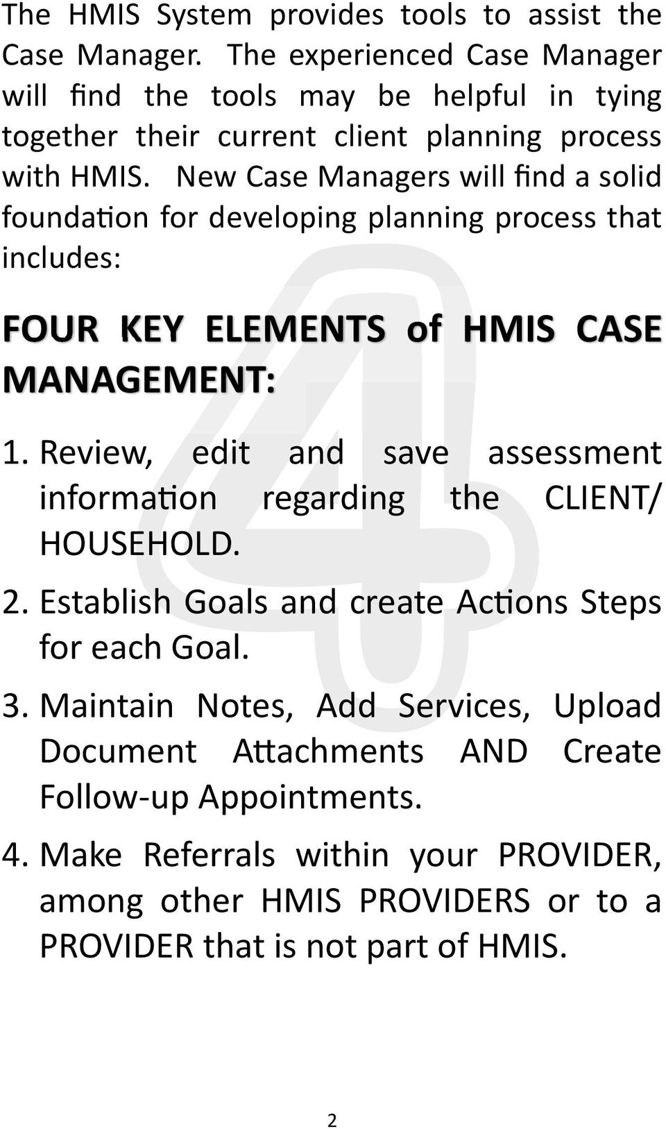 New Case Managers will find a solid founda on for developing planning process that includes: FOUR KEY ELEMENTS of HMIS CASE MANAGEMENT: 1.