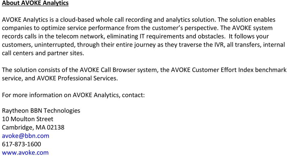 The AVOKE system records calls in the telecom network, eliminating IT requirements and obstacles.