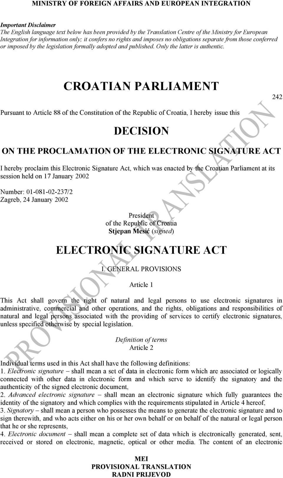 CROATIAN PARLIAMENT 242 Pursuant to Article 88 of the Constitution of the Republic of Croatia, I hereby issue this DECISION ON THE PROCLAMATION OF THE ELECTRONIC SIGNATURE ACT I hereby proclaim this