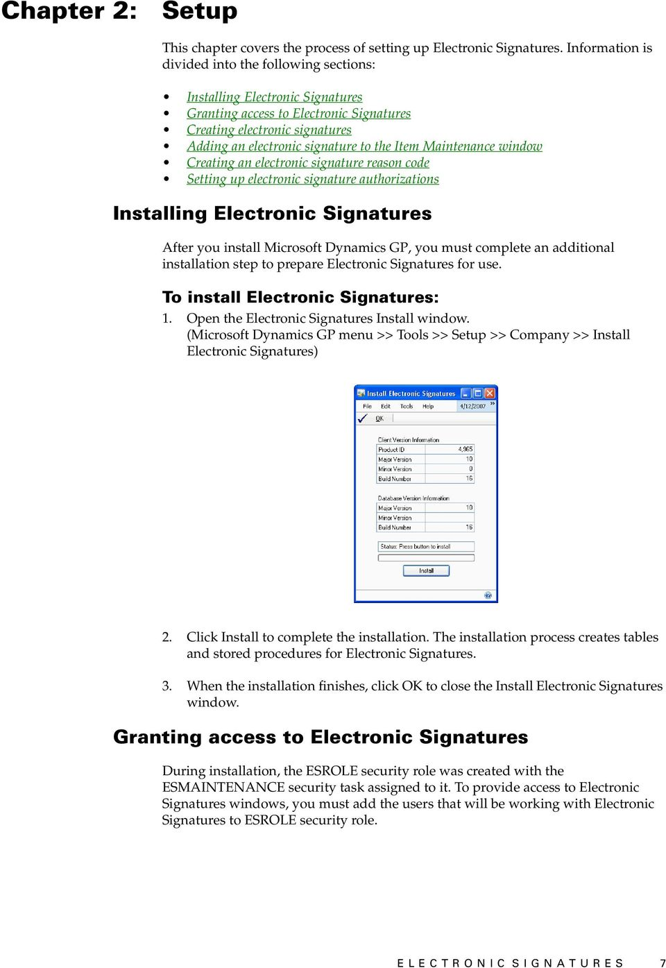Maintenance window Creating an electronic signature reason code Setting up electronic signature authorizations Installing Electronic Signatures After you install Microsoft Dynamics GP, you must