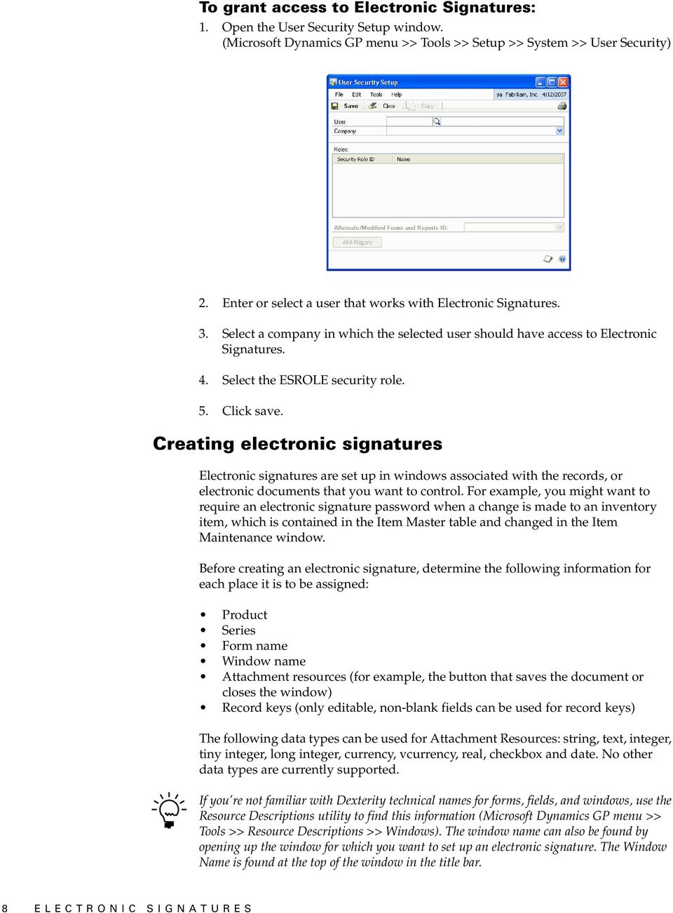Click save. Creating electronic signatures Electronic signatures are set up in windows associated with the records, or electronic documents that you want to control.