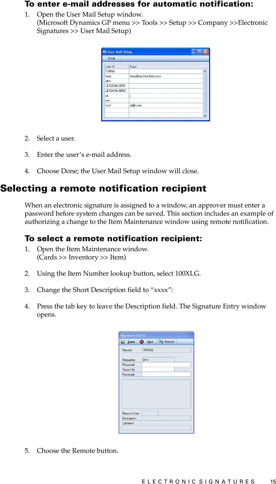 Selecting a remote notification recipient When an electronic signature is assigned to a window, an approver must enter a password before system changes can be saved.