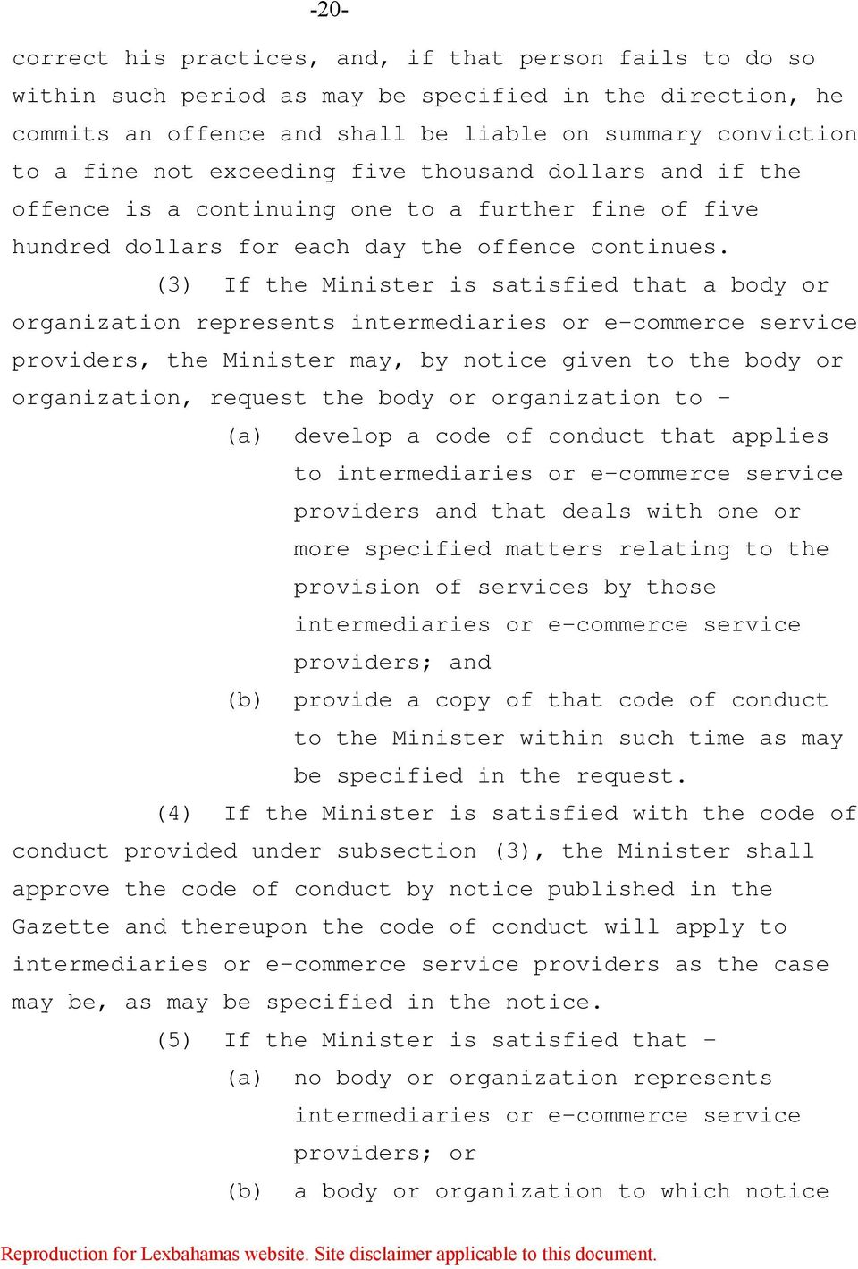 (3) If the Minister is satisfied that a body or organization represents intermediaries or e-commerce service providers, the Minister may, by notice given to the body or organization, request the body