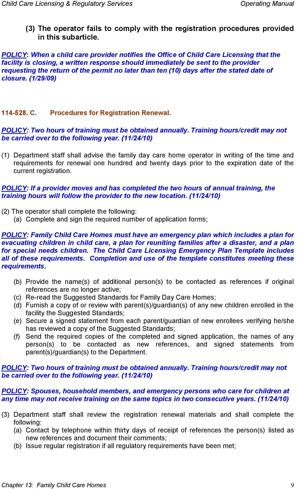permit no later than ten (10) days after the stated date of closure. (1/29/09) 114-528. C. Procedures for Registration Renewal. POLICY: Two hours of training must be obtained annually.