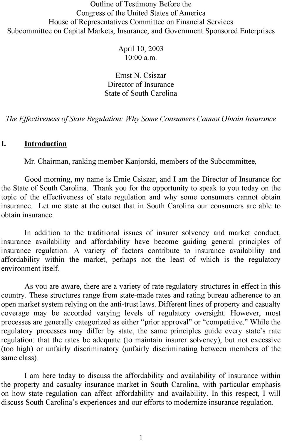 Introduction Mr. Chairman, ranking member Kanjorski, members of the Subcommittee, Good morning, my name is Ernie Csiszar, and I am the Director of Insurance for the State of South Carolina.