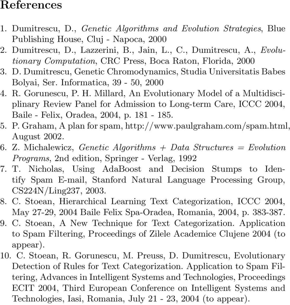 Millard, An Evolutionary Model of a Multidisciplinary Review Panel for Admission to Long-term Care, ICCC 2004, Baile - Felix, Oradea, 2004, p. 181-185. 5. P. Graham, A plan for spam, http://www.