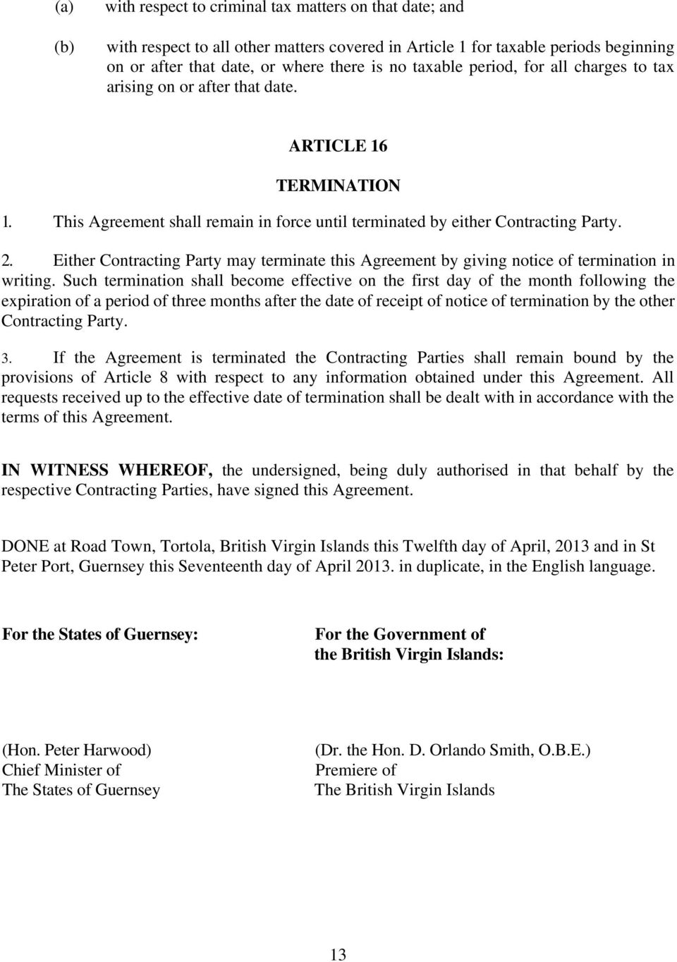 Either Contracting Party may terminate this Agreement by giving notice of termination in writing.