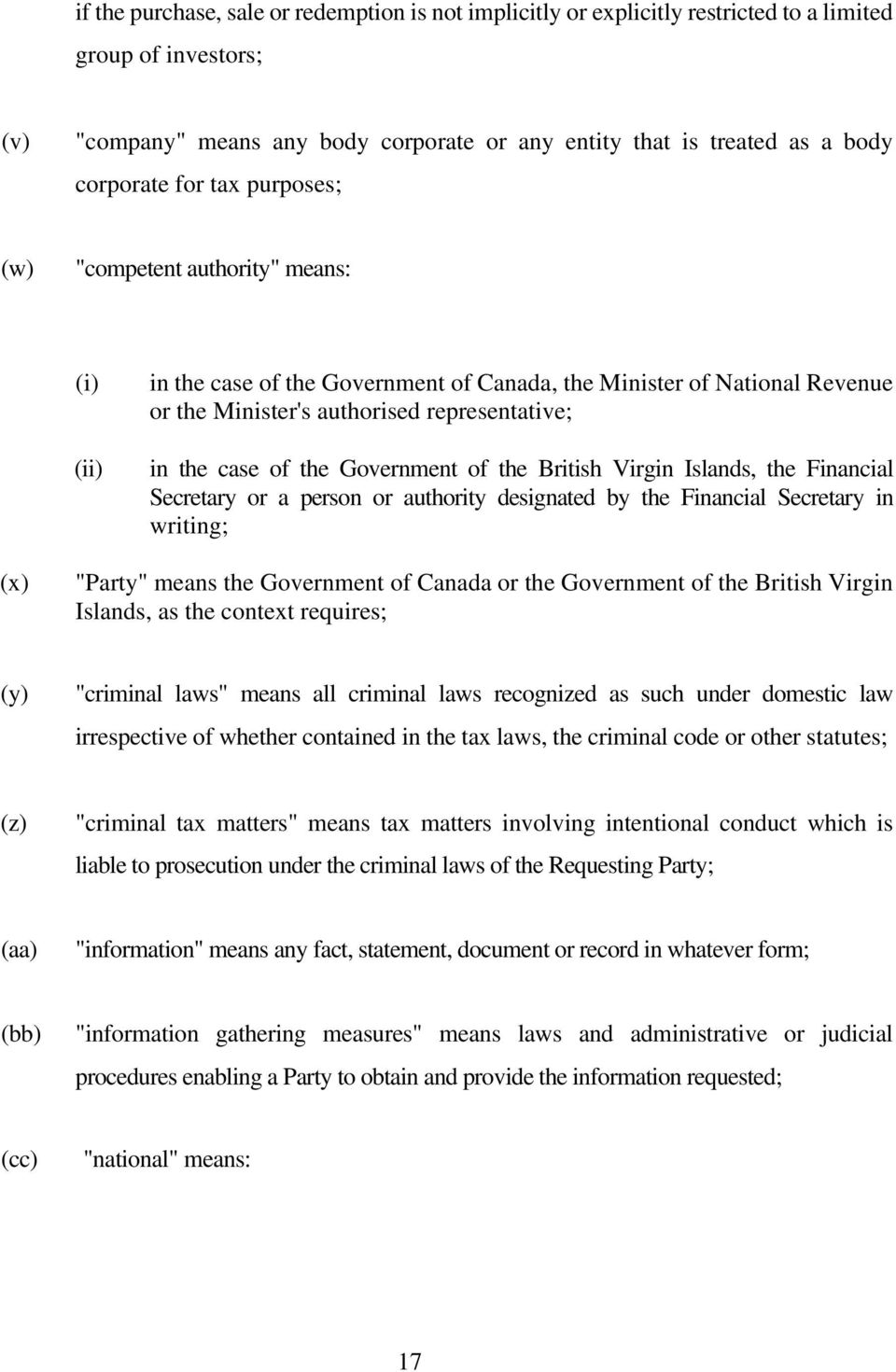 "case of the Government of the British Virgin Islands, the Financial Secretary or a person or authority designated by the Financial Secretary in writing; (x) ""Party"" means the Government of Canada or"