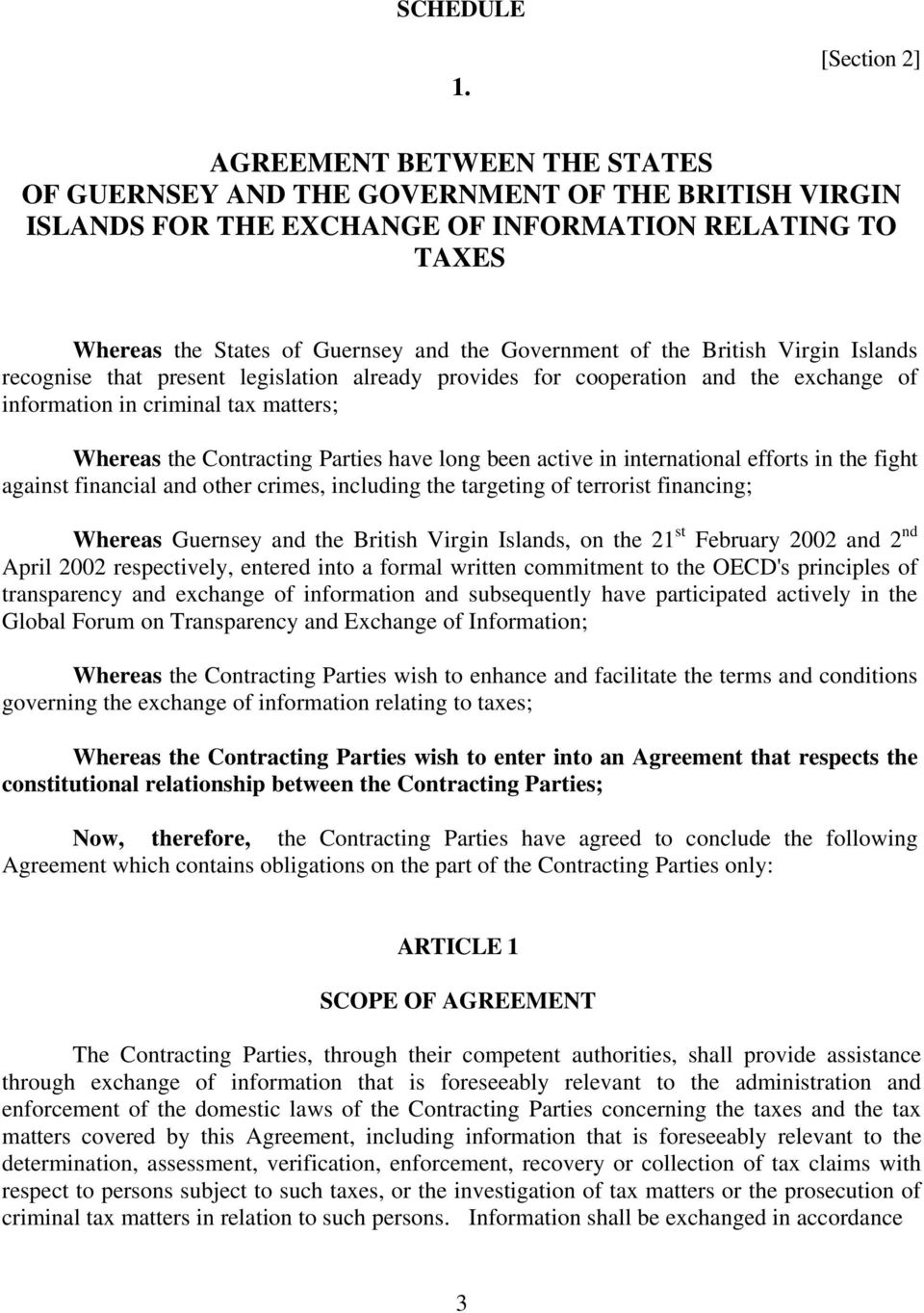 Government of the British Virgin Islands recognise that present legislation already provides for cooperation and the exchange of information in criminal tax matters; Whereas the Contracting Parties