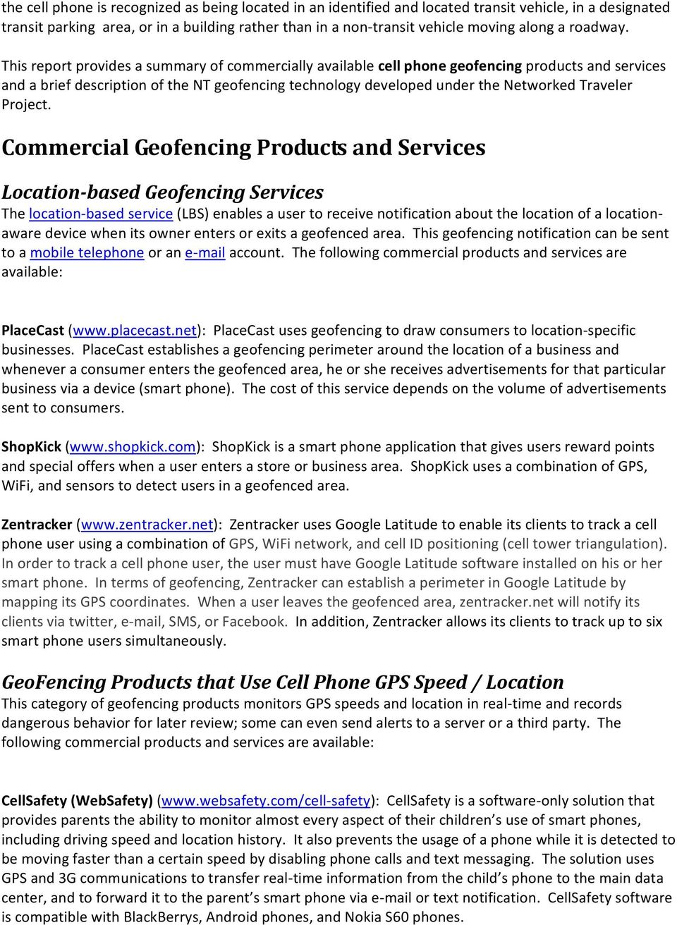 This report provides a summary of commercially available cell phone geofencing products and services and a brief description of the NT geofencing technology developed under the Networked Traveler