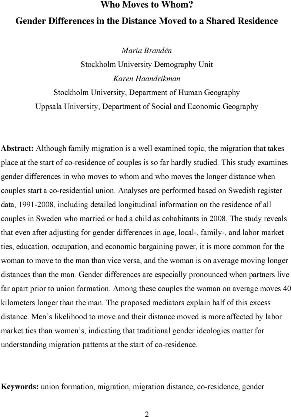 University, Department of Social and Economic Geography Abstract: Although family migration is a well examined topic, the migration that takes place at the start of co-residence of couples is so far