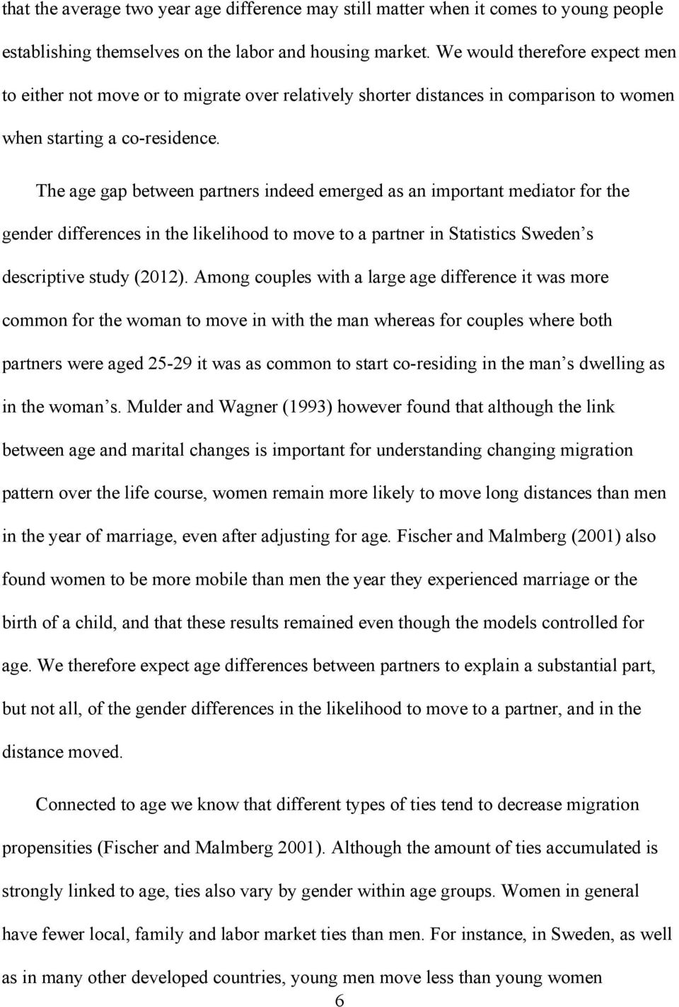 The age gap between partners indeed emerged as an important mediator for the gender differences in the likelihood to move to a partner in Statistics Sweden s descriptive study (2012).