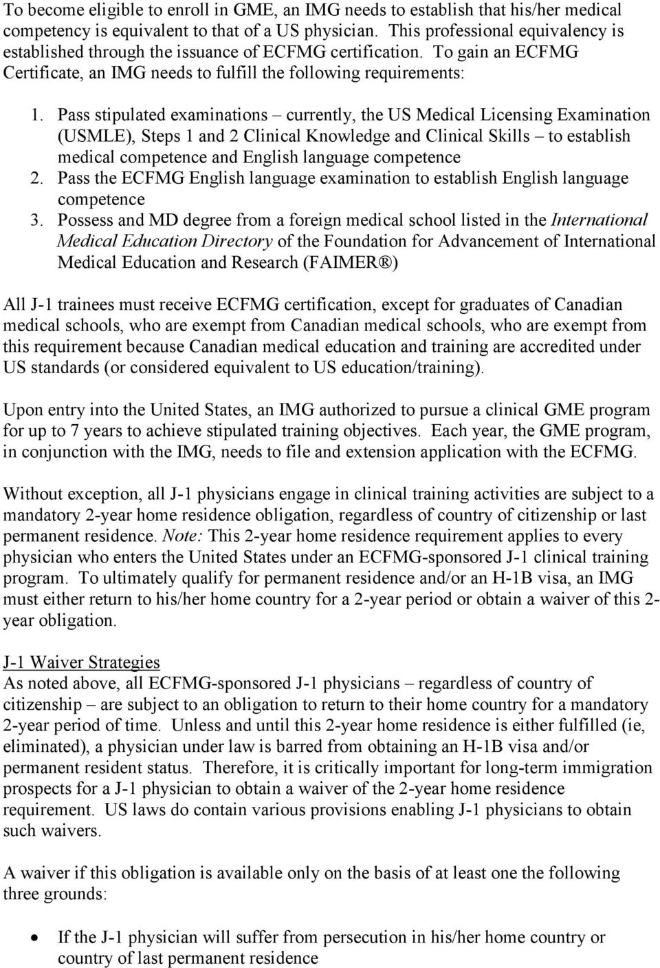 Pass stipulated examinations currently, the US Medical Licensing Examination (USMLE), Steps 1 and 2 Clinical Knowledge and Clinical Skills to establish medical competence and English language
