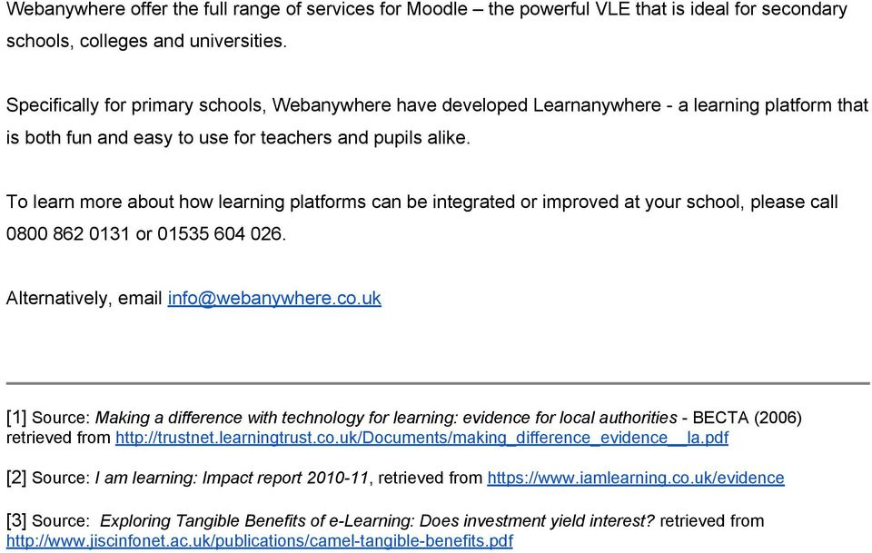 To learn more about how learning platforms can be integrated or improved at your school, please call 0800 862 0131 or 01535 604 026. Alternatively, email info@webanywhere.co.