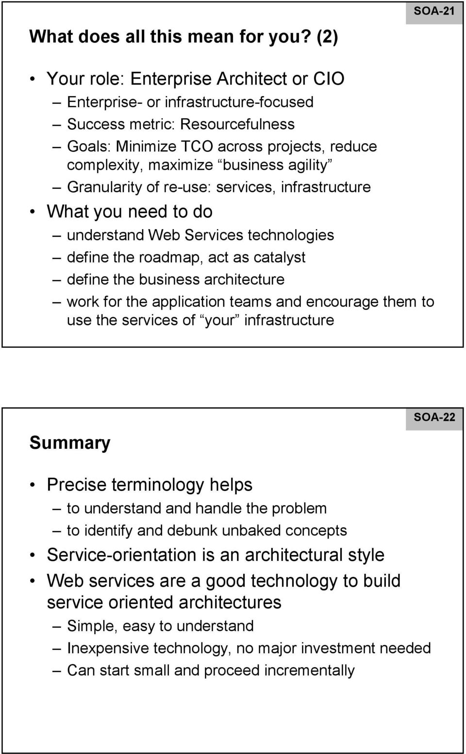 Granularity of re-use: s, infrastructure What you need to do understand Web Services technologies define the roadmap, act as catalyst define the business architecture work for the application teams