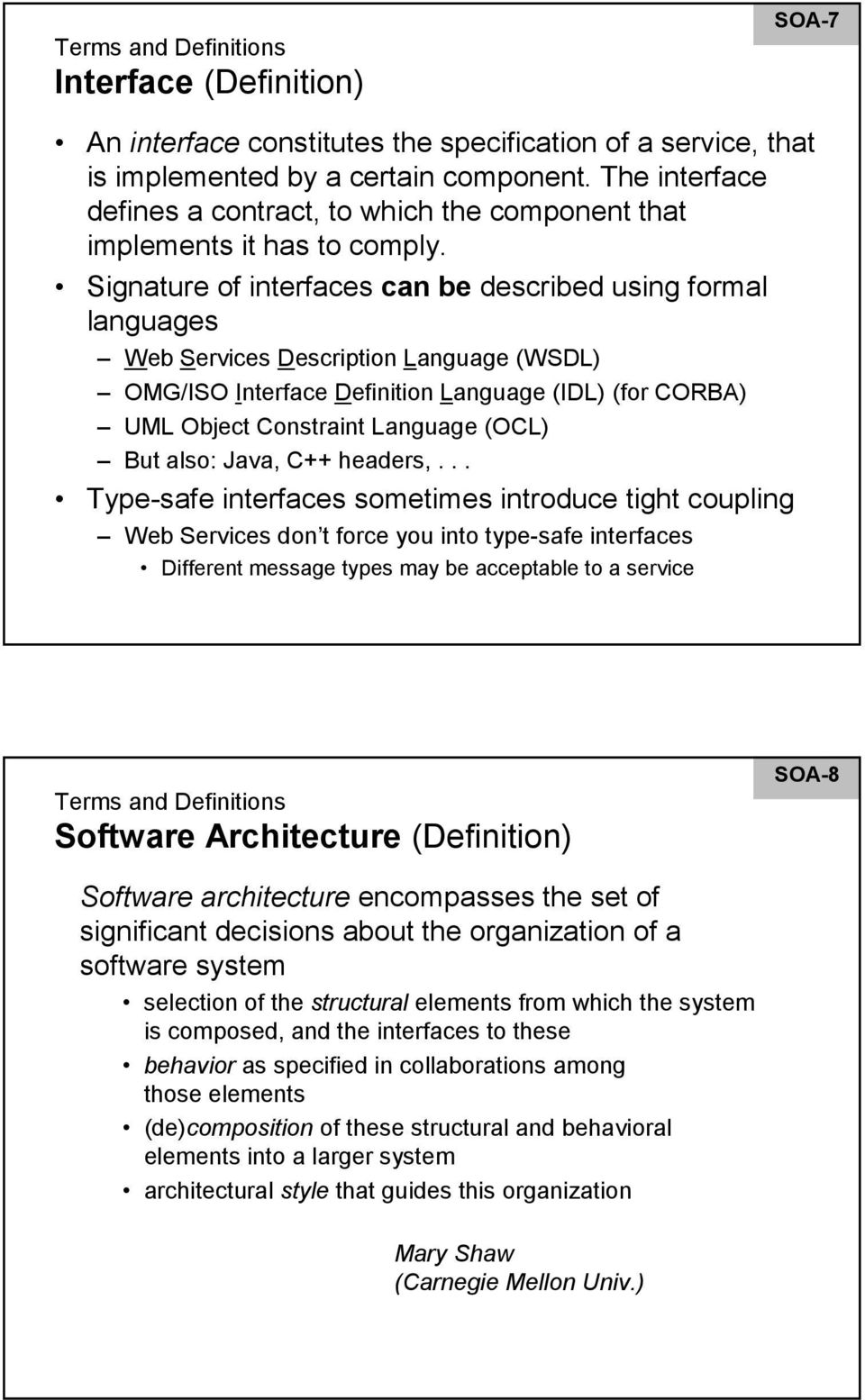 Signature of interfaces can be described using formal languages Web Services Description Language (WSDL) OMG/ISO Interface Definition Language (IDL) (for CORBA) UML Object Constraint Language (OCL)