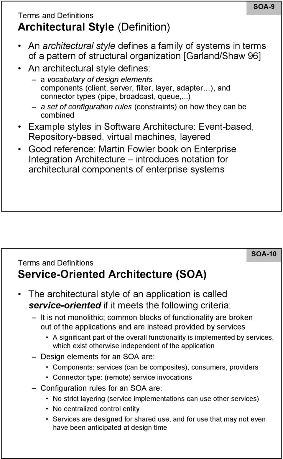 ..) a set of configuration rules (constraints) on how they can be combined Example styles in Software Architecture: Event-based, Repository-based, virtual machines, layered Good reference: Martin
