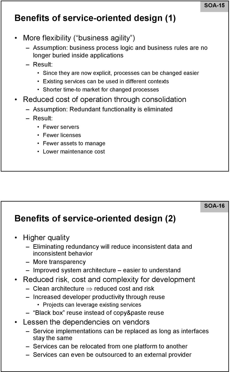 Redundant functionality is eliminated Result: Fewer servers Fewer licenses Fewer assets to manage Lower maintenance cost Benefits of -oriented design (2) Higher quality Eliminating redundancy will