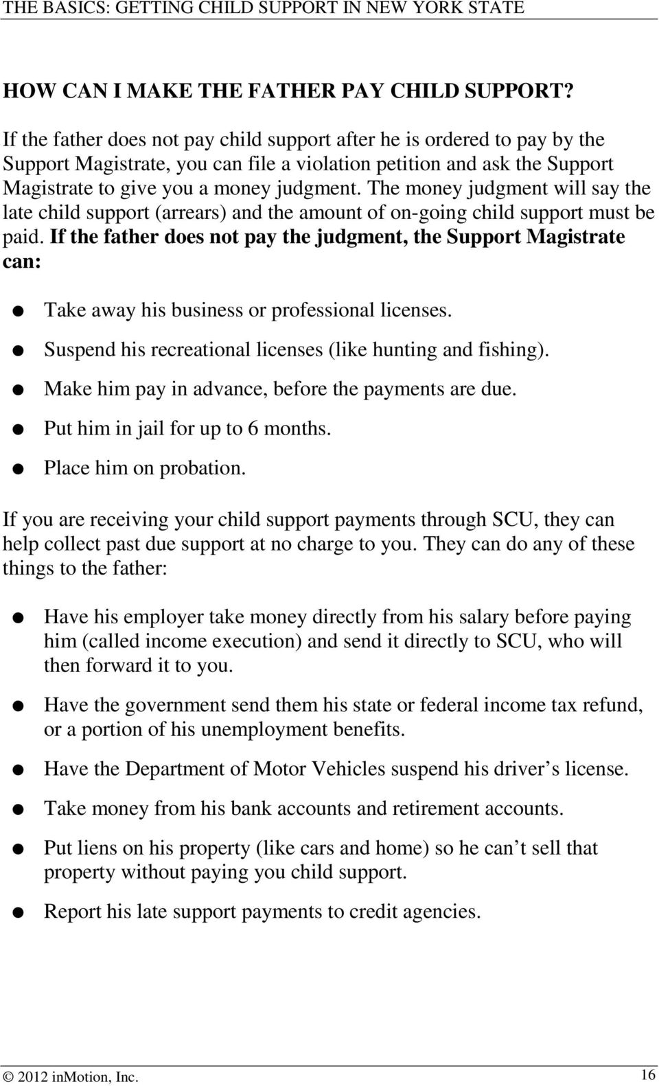 The money judgment will say the late child support (arrears) and the amount of on-going child support must be paid.