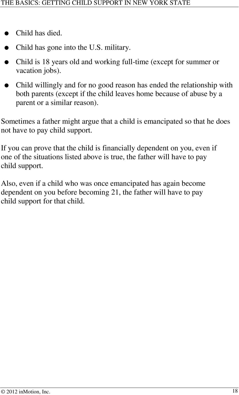 Sometimes a father might argue that a child is emancipated so that he does not have to pay child support.