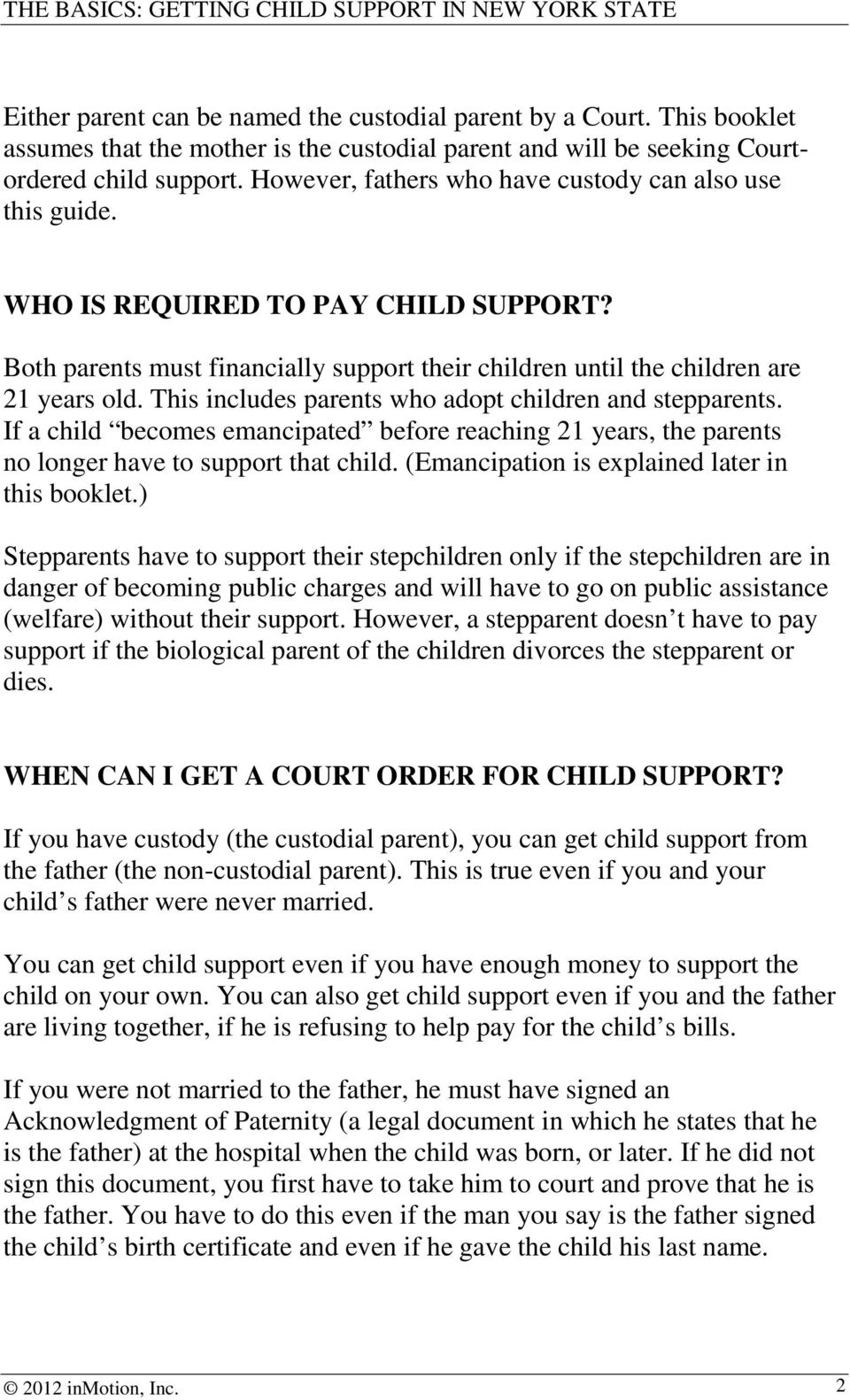 This includes parents who adopt children and stepparents. If a child becomes emancipated before reaching 21 years, the parents no longer have to support that child.