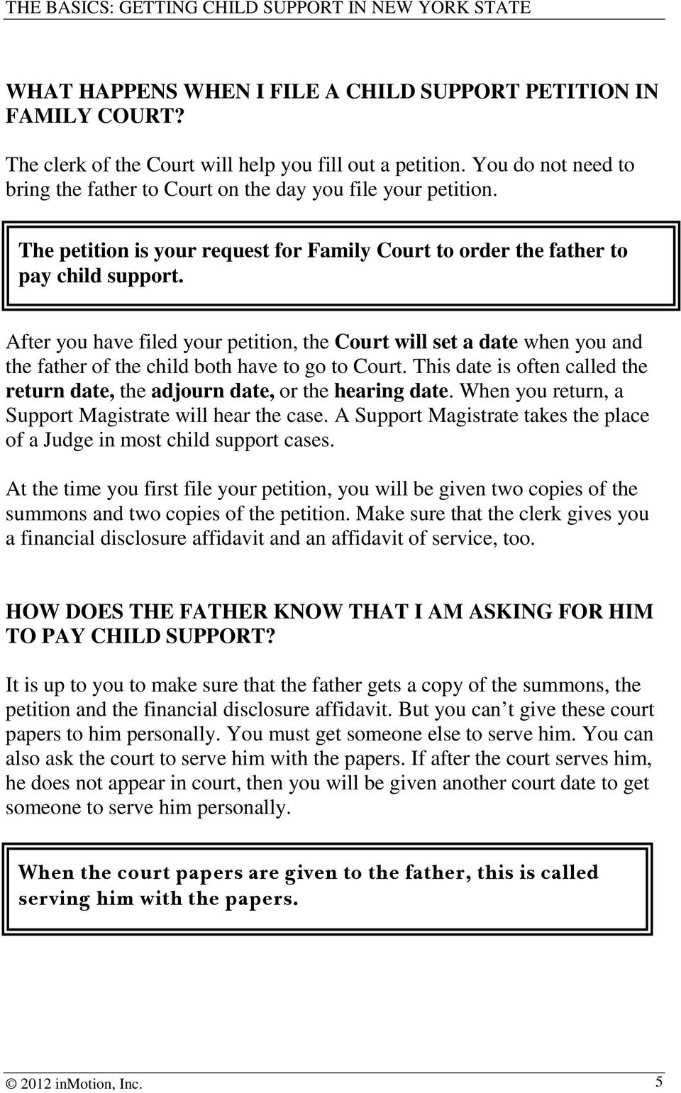 After you have filed your petition, the Court will set a date when you and the father of the child both have to go to Court.