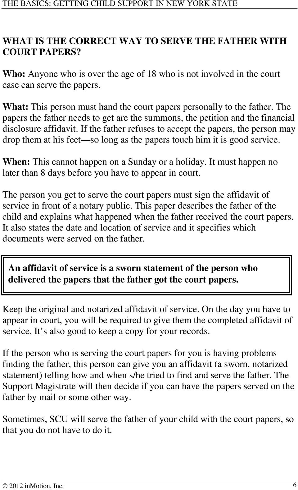 If the father refuses to accept the papers, the person may drop them at his feet so long as the papers touch him it is good service. When: This cannot happen on a Sunday or a holiday.