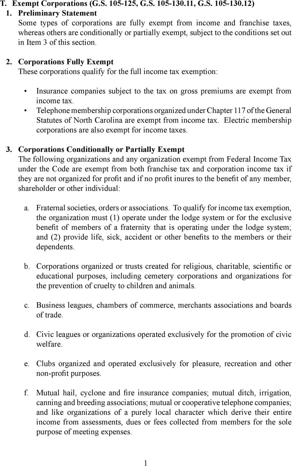 this section. 2. Corporations Fully Exempt These corporations qualify for the full income tax exemption: Insurance companies subject to the tax on gross premiums are exempt from income tax.