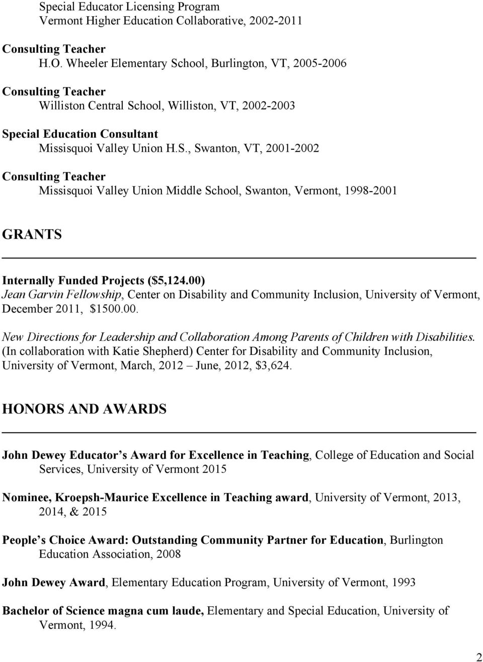 00) Jean Garvin Fellowship, Center on Disability and Community Inclusion, University of Vermont, December 2011, $1500.00. New Directions for Leadership and Collaboration Among Parents of Children with Disabilities.