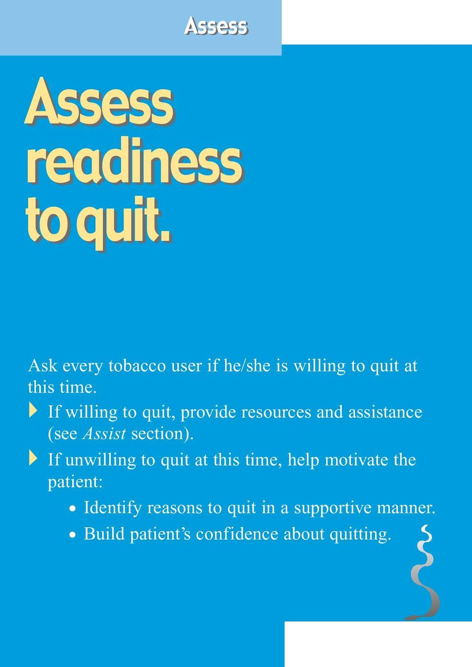 If willing to quit, provide resources and assistance (see Assist section).