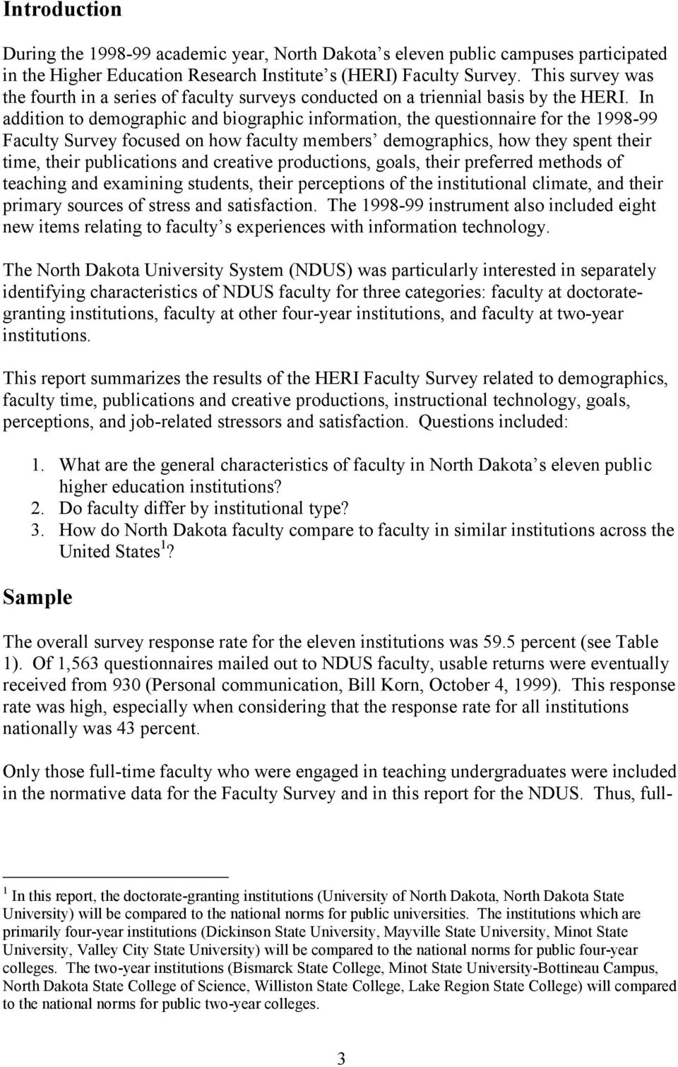 In addition to demographic and biographic information, the questionnaire for the 1998-99 Faculty Survey focused on how faculty members demographics, how they spent their time, their publications and