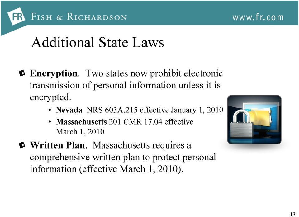 encrypted. Nevada NRS 603A.215 effective January 1, 2010 Massachusetts 201 CMR 17.