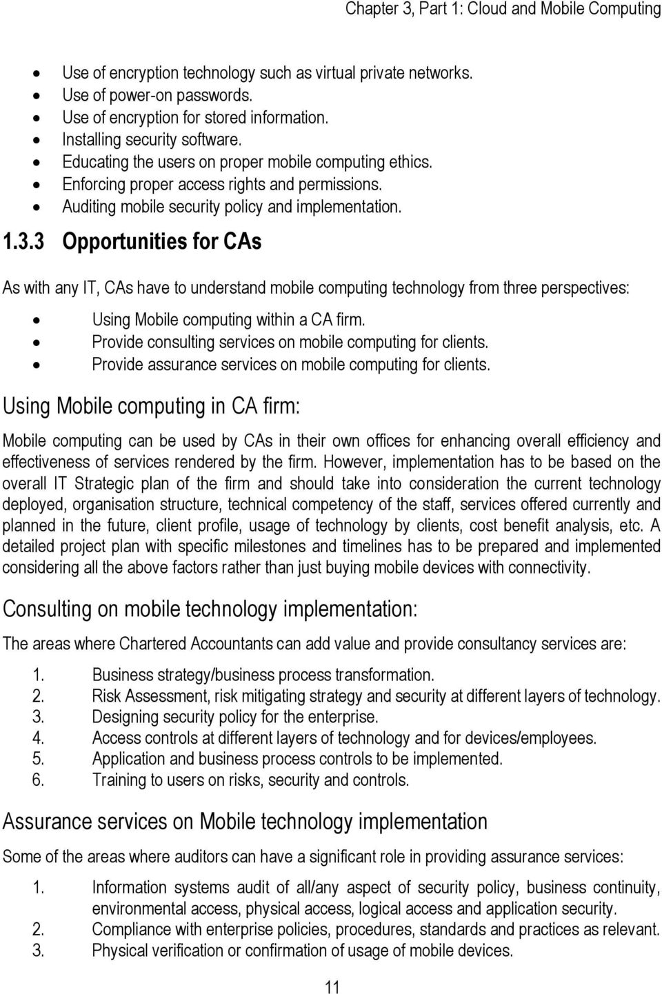 3 Opportunities for CAs As with any IT, CAs have to understand mobile computing technology from three perspectives: Using Mobile computing within a CA firm.