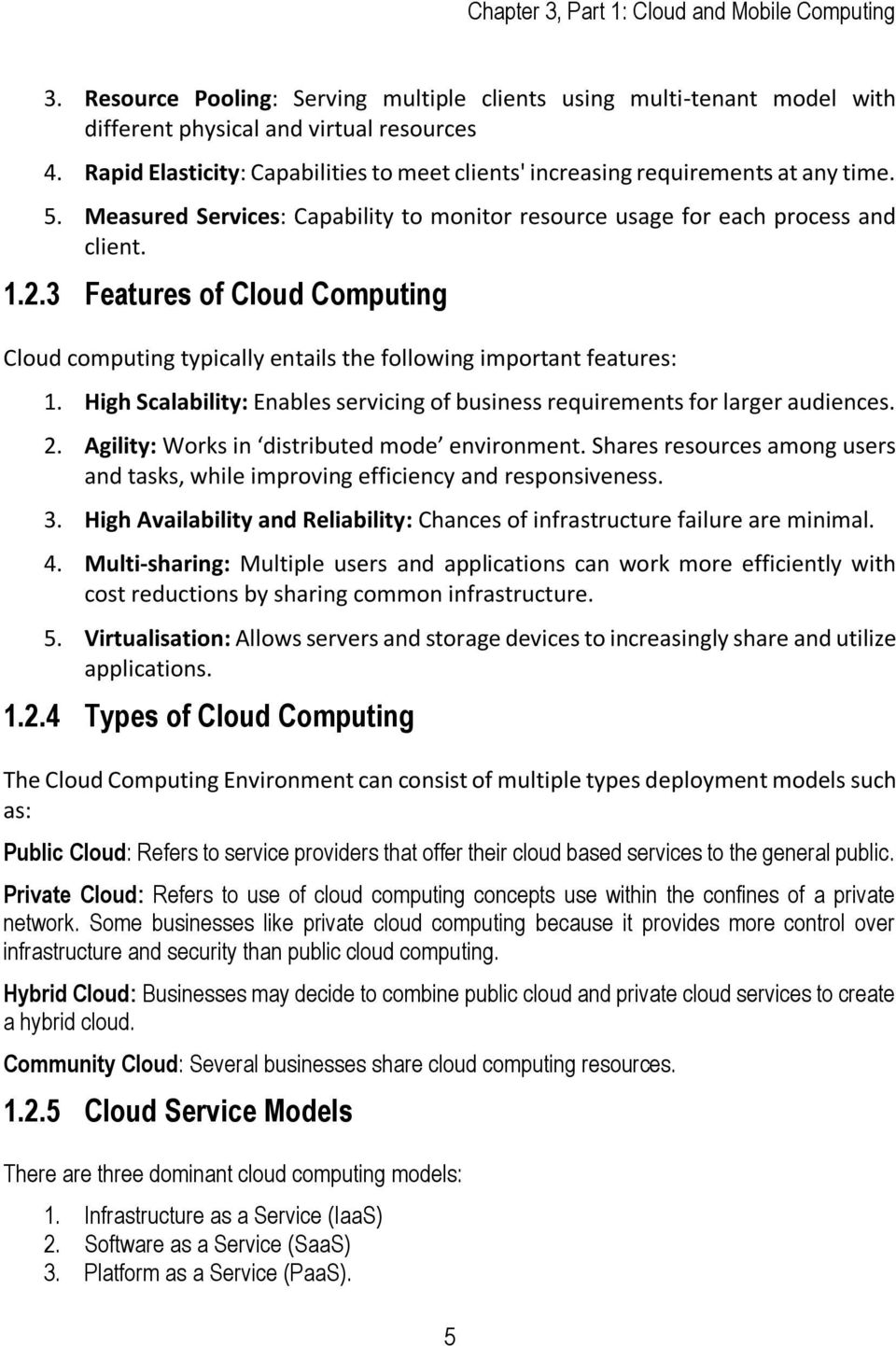 3 Features of Cloud Computing Cloud computing typically entails the following important features: 1. High Scalability: Enables servicing of business requirements for larger audiences. 2.
