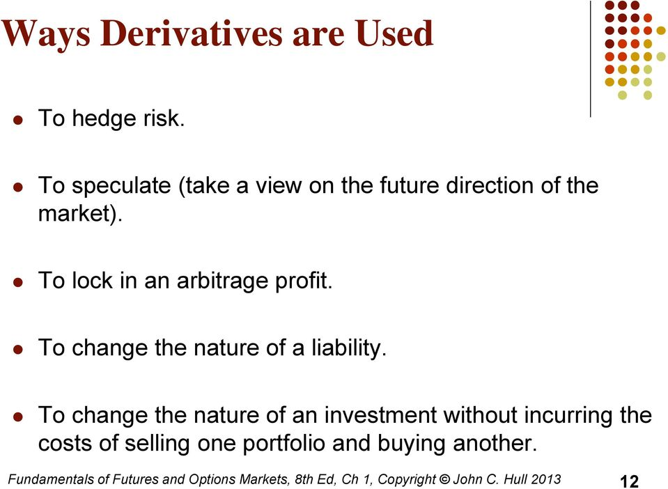 To lock in an arbitrage profit. To change the nature of a liability.