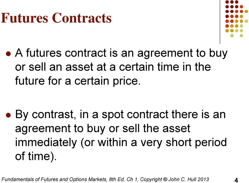 By contrast, in a spot contract there is an agreement to buy or sell the asset