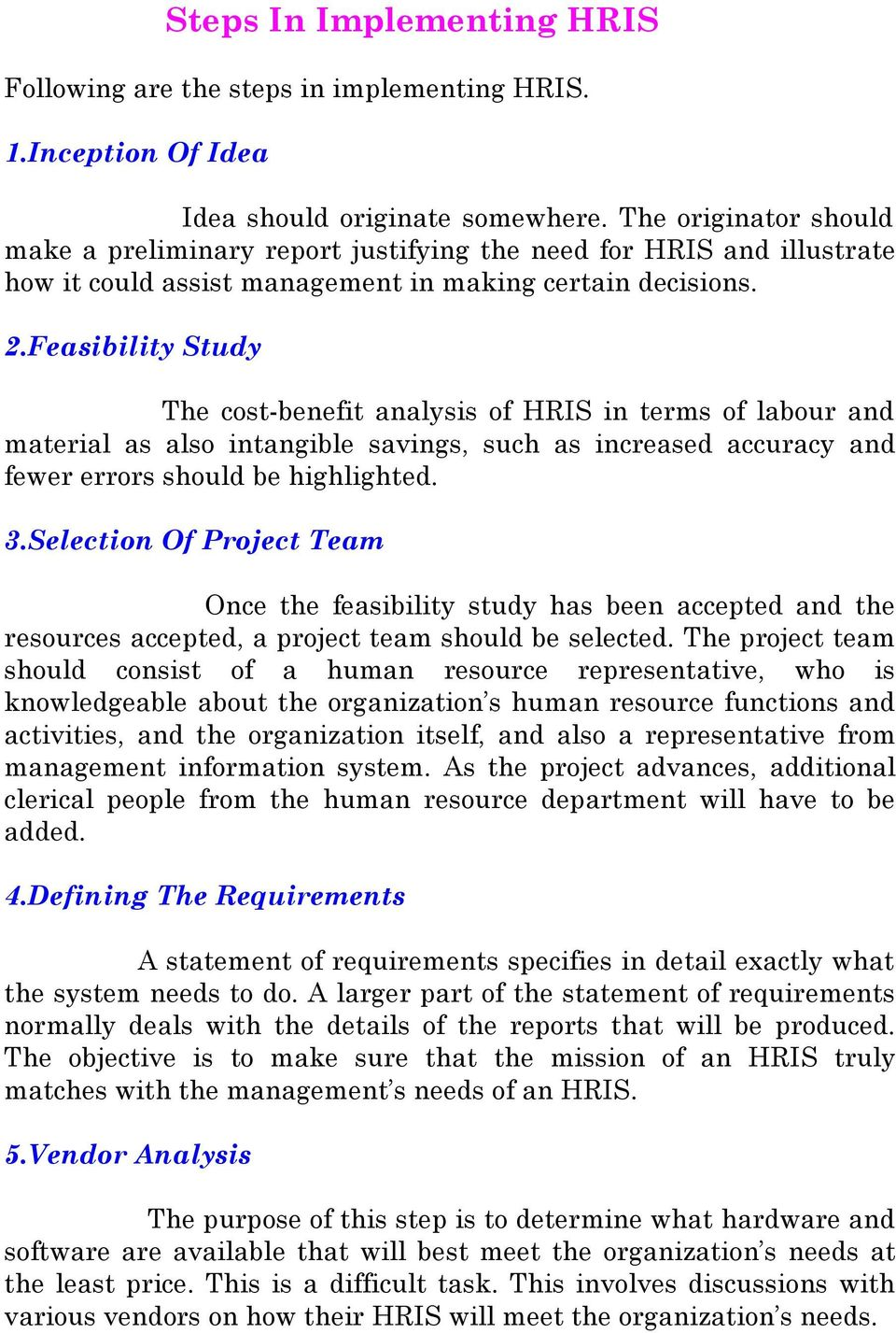 Feasibility Study The cost-benefit analysis of HRIS in terms of labour and material as also intangible savings, such as increased accuracy and fewer errors should be highlighted. 3.