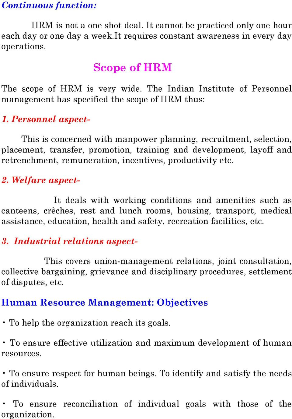 Personnel aspect- This is concerned with manpower planning, recruitment, selection, placement, transfer, promotion, training and development, layoff and retrenchment, remuneration, incentives,
