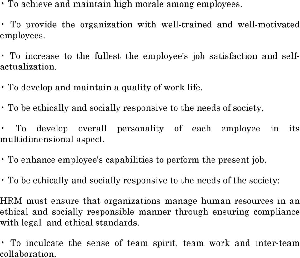 To develop overall personality of each employee in its multidimensional aspect. To enhance employee's capabilities to perform the present job.