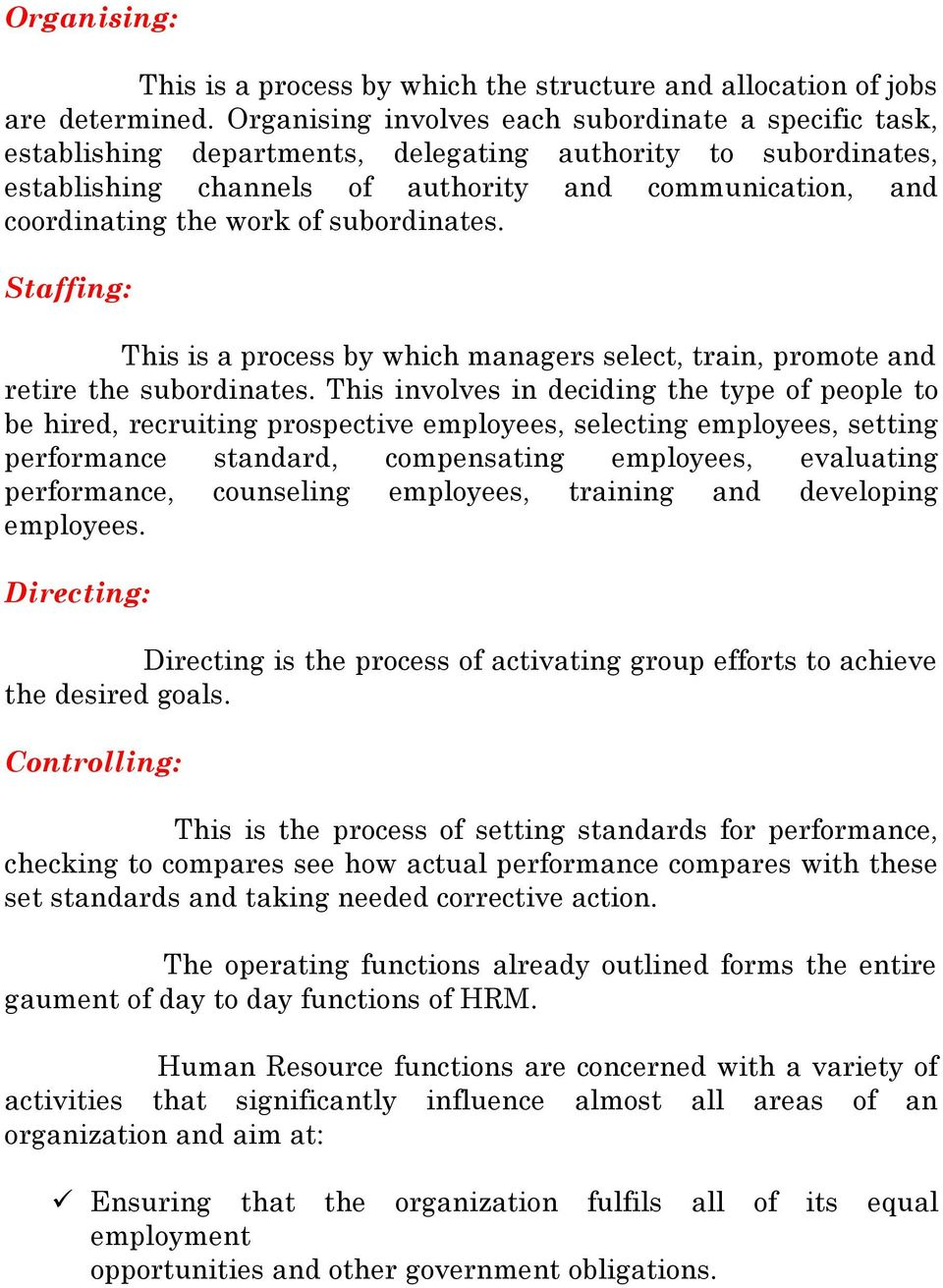 of subordinates. Staffing: This is a process by which managers select, train, promote and retire the subordinates.
