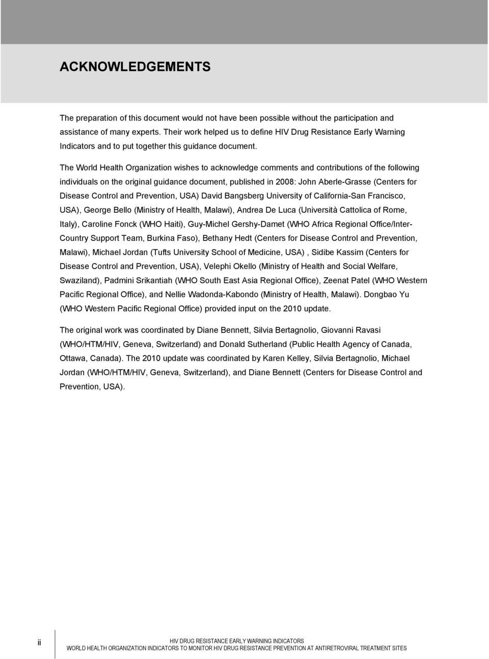 The World Health Organization wishes to acknowledge comments and contributions of the following individuals on the original guidance document, published in 2008: John Aberle-Grasse (Centers for