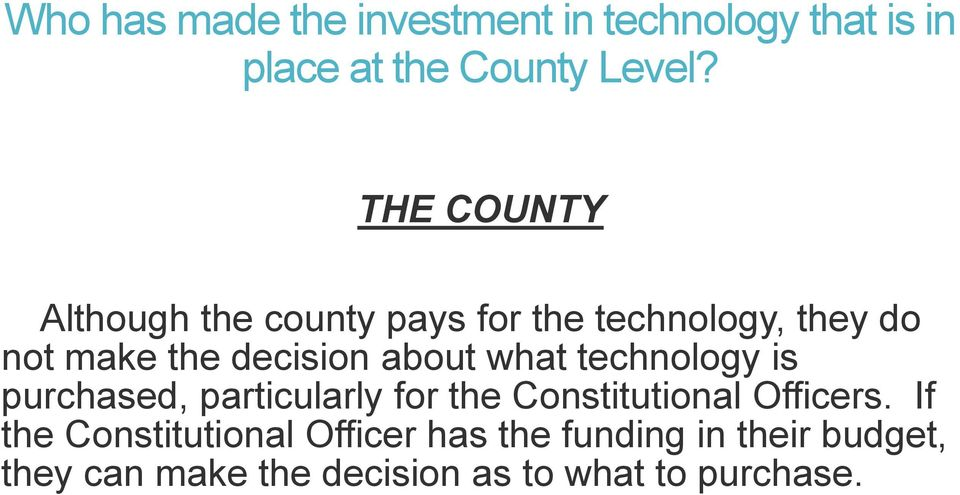 about what technology is purchased, particularly for the Constitutional Officers.