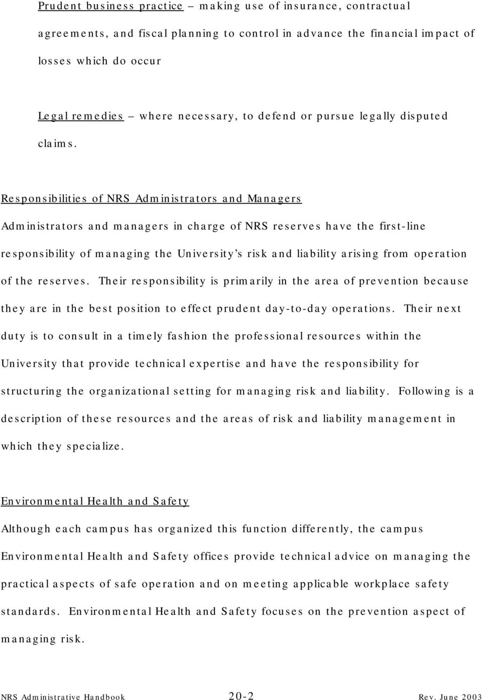 Responsibilities of NRS Administrators and Managers Administrators and managers in charge of NRS reserves have the first-line responsibility of managing the University s risk and liability arising