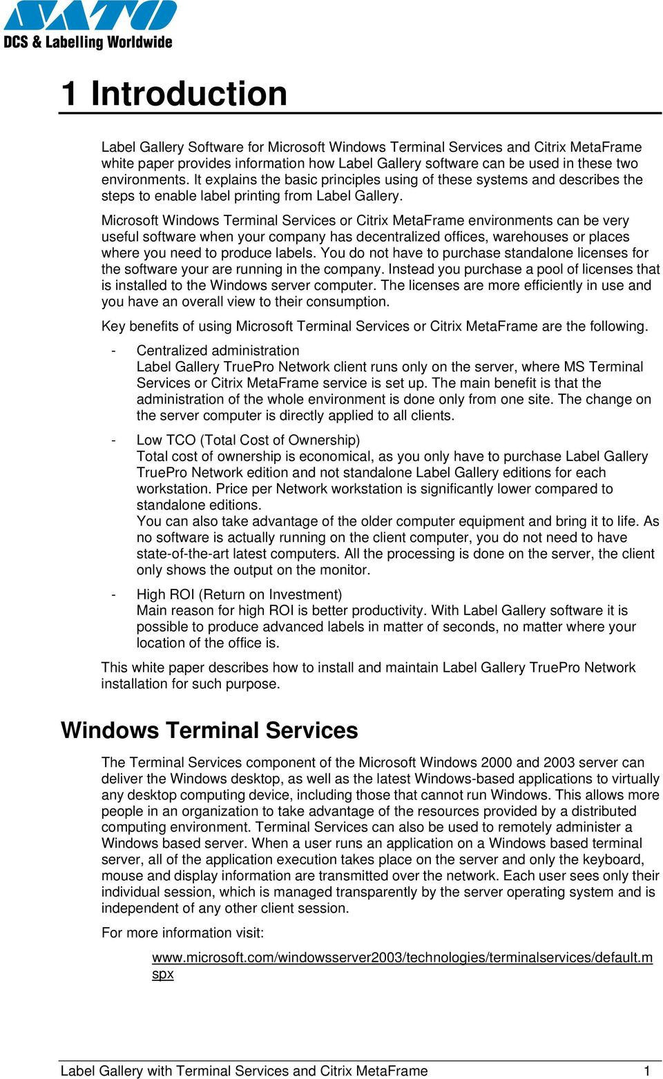 Microsoft Windows Terminal Services or Citrix MetaFrame environments can be very useful software when your company has decentralized offices, warehouses or places where you need to produce labels.